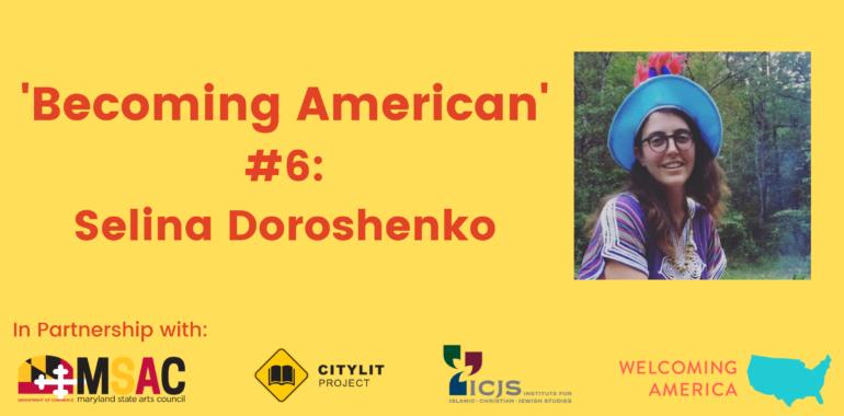 CityLit Presents 'Becoming American' #6: Selina Doroshenko